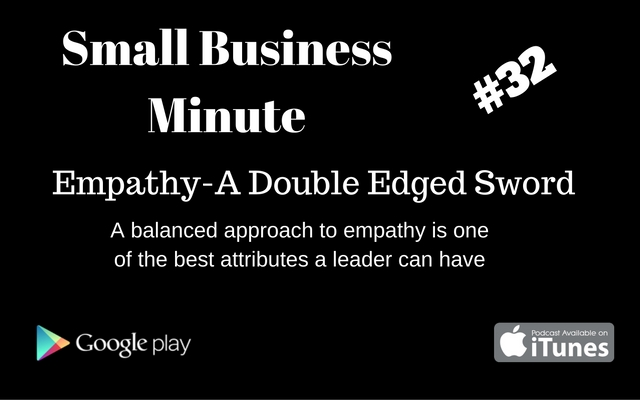 Small Business Minute #32 Empathy-The Double Edged Sword
