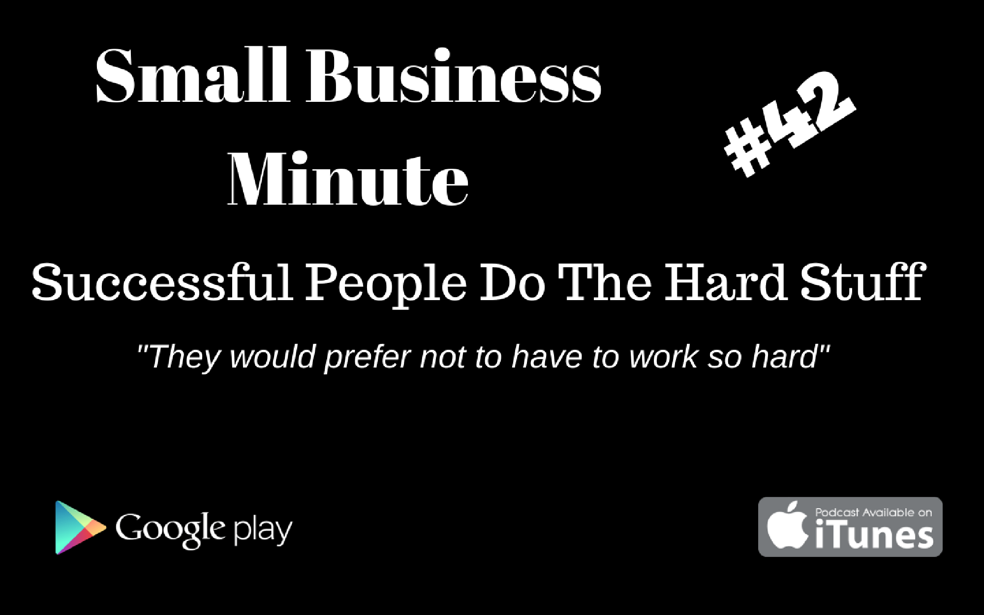 Small Business Minute #42 Successful People Do The Hard Stuff